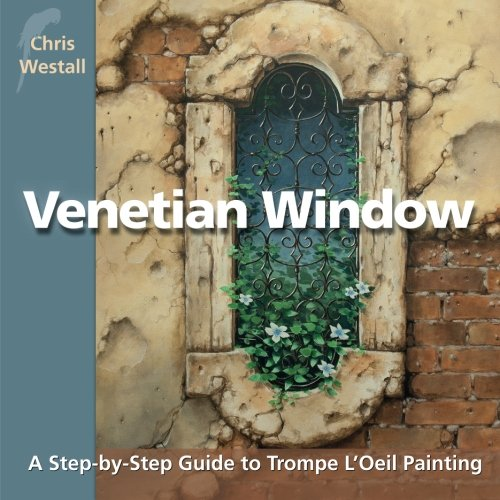Venetian Window: A Step-by-Step Guide to Trompe L'Oeil Painting ()