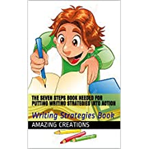 The Seven Steps Book Needed For Putting Writing Strategies Into Action: Writing Strategies Book