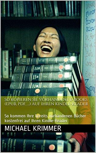 Futter für Ihren Kindle: Kopieren Sie vorhandene E-Books und PDFs auf Ihren E-Book-Reader: So bringen Sie Ihre bereits vorhandenen Bücher und PDFs kostenfrei auf Ihren Kindle-Reader (German Edition)