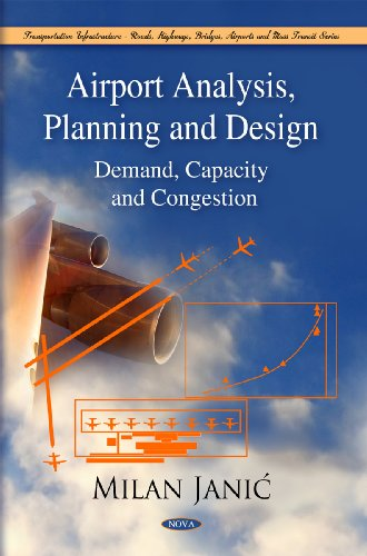 Airport Analysis, Planning and Design: Demand, Capacity, and Congestion (Transportation Infrastructure-roads, Highways, Bridges, Airports and Mass Transit Series)