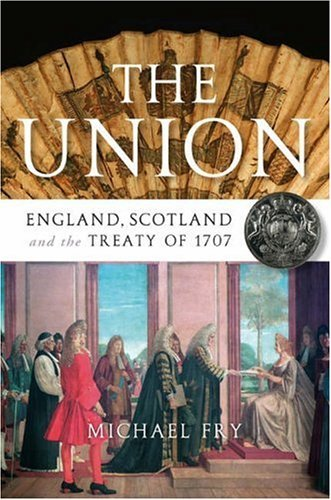 The Union: England, Scotland and the Treaty of 1707 by Michael Fry (2006-12-01) PDF