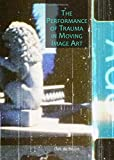 img - for The Performance of Trauma in Moving Image Art book / textbook / text book