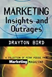 Marketing Insights and Outrages, Drayton Bird, 0749432152