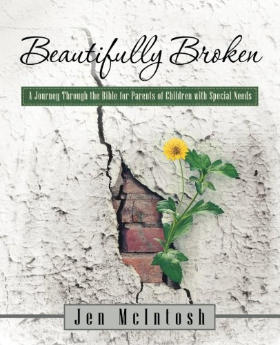 Beautifully Broken: A Journey Through the Bible for Parents of Children with Special Needs
