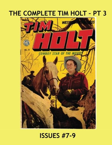 Download The Complete Tim Holt - Pt 3: Exciting Tales of The Cowboy Movie Star - Issues #7-9 --- All Stories - No Ads PDF