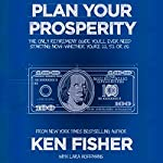 Plan Your Prosperity: The Only Retirement Guide You'll Ever Need, Starting Now - Whether You're 22, 52, or 82 | Lara Hoffmans,Ken Fisher