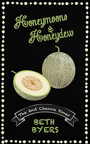 Honeymoons & Honeydew: A 2nd Chance Diner Cozy Mystery by [Byers, Beth]