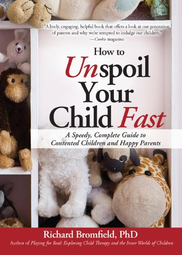 How to Unspoil Your Child Fast: A Speedy, Complete Guide to Contented Children and Happy Parents by [Bromfield, Richard]