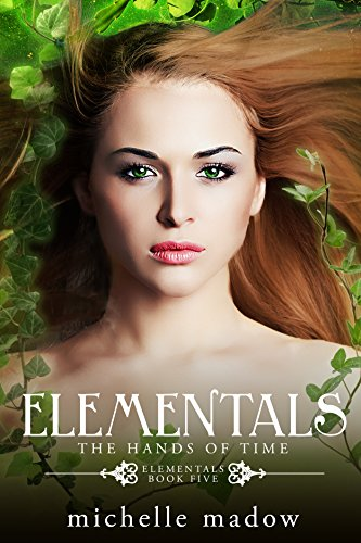Elementals 5: The Hands of Time by [Madow, Michelle]