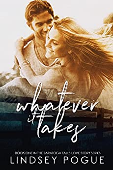 Whatever It Takes (A Saratoga Falls Love Story Book 1) by [Pogue, Lindsey]