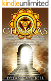 Chakras: Activate Your Internal Energy Centers And Heal Yourself - The Complete Guide To Chakras For Beginners: Balance Your Body, Mind And Soul