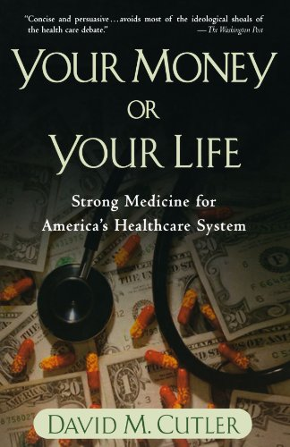 Your Money or Your Life: Strong Medicine for America's Health Care System (Life Health)