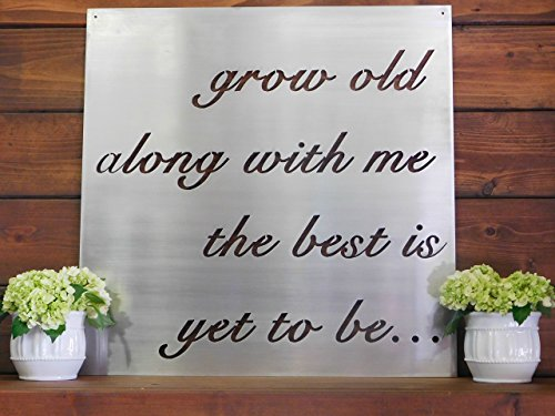 Coastal Iron Design Grow Old Along with Me The Best is Yet to Be Metal Sign (18
