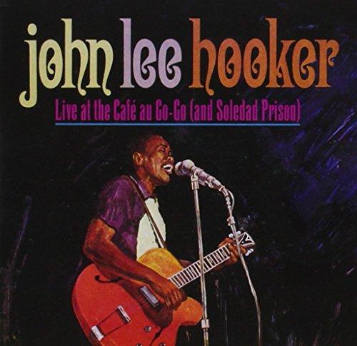 Live At The Cafe Au Go-Go (And Soledad Prison) by Hooker, John Lee