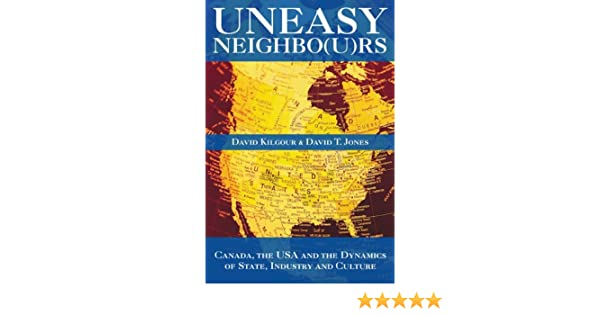 uneasy neighbo u rs canada the usa and the dynamics of state