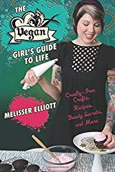 The Vegan Girl's Guide to Life: Cruelty-Free Crafts, Recipes, Beauty Secrets and More