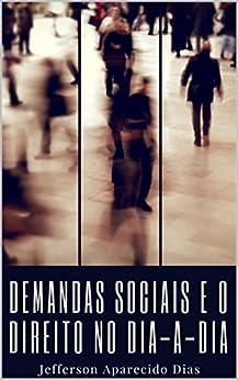 Demandas sociais e o Direito no dia-a-dia por [Aparecido Dias, Jefferson ]
