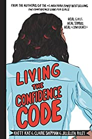 Living the Confidence Code: Real Girls. Real Stories. Real Confidence.