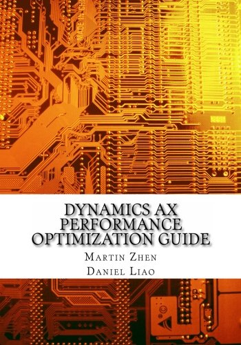 Dynamics AX Performance Optimization Guide: Fixing Troubles with Microsoft Dynamics AX and SQL Server by CreateSpace Independent Publishing Platform