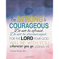 Christian Planner 2021 , Be strong & courageous: Bible Quotes 2021 Weekly Planner/2021 Calendar Schedule Organizer and…