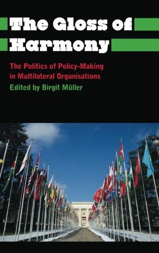 The Gloss of Harmony: The Politics of Policy-Making in Multilateral Organisations (Anthropology, Culture and Society)