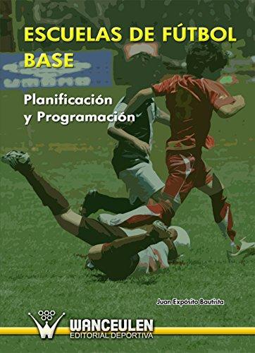 Escuelas de fútbol base. Planificación y programación (Spanish Edition) by [Bautista,