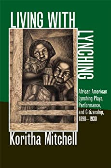 Living with Lynching: African American Lynching Plays, Performance, and Citizenship, 1890-1930 (New Black Studies Series) by [Mitchell, Koritha]