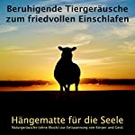Beruhigende Tiergeräusche zum friedvollen Einschlafen - Hängematte für die Seele: Naturgeräusche (ohne Musik) zur Entspannung von Körper und Geist   Yella A. Deeken