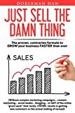 img - for Just Sell The Damn Thing: The proven, contrarian formula to GROW your business FASTER than ever book / textbook / text book
