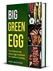 Big Green Egg: The Ultimate Big Green Egg Cookbook for Outdoor Cooking: Quick and Easy Big Green Egg Recipes (Big Green Egg Smoke Cookbook 1)
