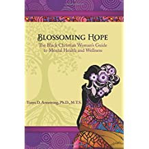 Blossoming Hope: The Black Christian Woman's Guide to Mental Health and Wellness