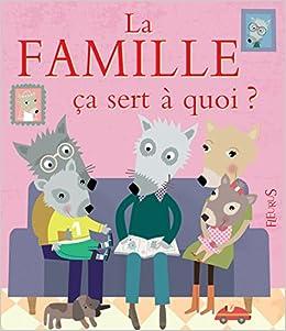 La famille ça sert à quoi ?