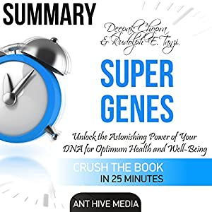 Summary Deepak Chopra & Rudolph E. Tanzi's Super Genes: Unlock the Astonishing Power of Your DNA for Optimum Health and Well-Being Audiobook