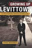 Growing up Levittown: in a Time of Conformity, Controversy and Cultural Crisis, Steve Bergsman, 1496128664