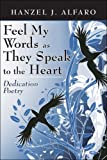 Feel My Words As They Speak to the Heart, Hanzel Alfaro, 1424163587
