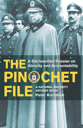 The Pinochet File: A Declassified Dossier on Atrocity and Accountability