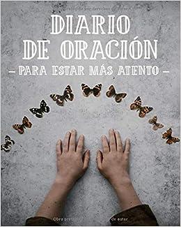 Diario de Oración para Estar Más Atento: Cuaderno de Oración ...