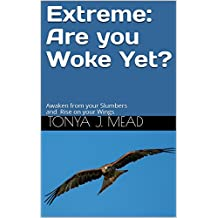 Extreme:  Are you Woke Yet?: Awaken from your Slumbers and Rise on your Wings