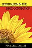 Spritiualism and the Bible Connection, Marilyn J. Awtry, 0983064113