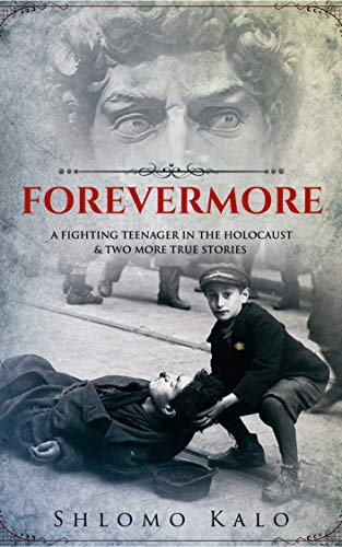 FOREVERMORE: A fighting teenager in the Holocaust & two more true stories