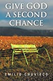 Give God a Second Chance, Emilio Chuvieco, 1463345003