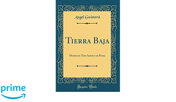Tierra Baja: Drama en Tres Actos y en Prosa (Classic Reprint) (Spanish Edition): Angel Guimerá: 9780364742617: Amazon.com: Books