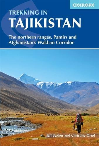 Trekking in Tajikistan: The Northern Ranges, Pamirs and Afganistan's Wakhan Corridor