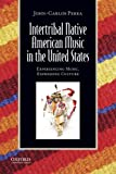 Intertribal Native American Music in the United States, John-Carlos Perea, 0199764271