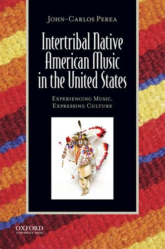 Intertribal Native American Music in the United States: Experiencing Music, Expressing Culture (Global Music - Music Series American