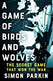 Books : A Game of Birds and Wolves: The Secret Game that Won the War