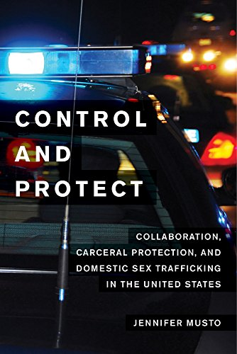 Control and Protect: Collaboration, Carceral Protection, and Domestic Sex Trafficking in the United - Jennifer Usa