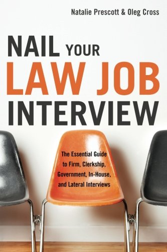 Nail Your Law Job Interview: The Essential Guide to Firm, Clerkship, Government, In-House, and Lateral Interviews (Best E Nails On The Market)