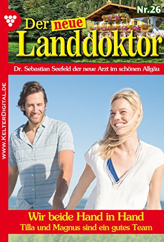 Der neue Landdoktor 26 - Arztroman: Wir beide Hand in Hand (German Edition)