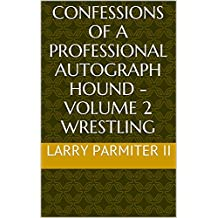 Confessions of a Professional Autograph Hound - Volume 2 Wrestling